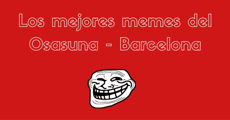 Los mejores memes del Osasuna - Barcelona