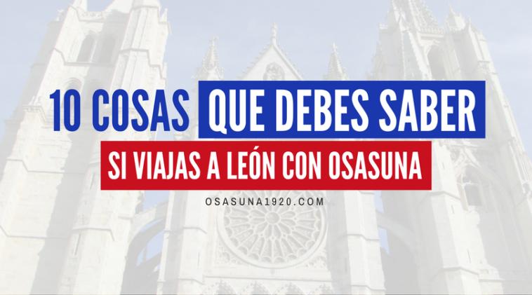 10 cosas que debes saber si viajas a León con Osasuna