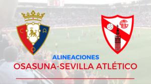Alineación Osasuna Sevilla Atlético