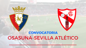 Convocatoria Osasuna Sevilla Atlético