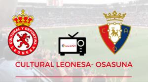 Horario y Dónde ver el Cultural Leonesa-Osasuna
