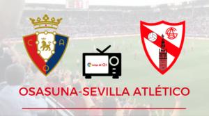 Dónde ver el Osasuna-Sevilla Atlético