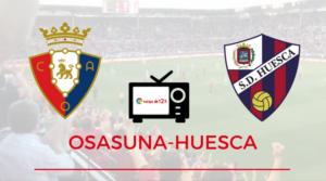 Horario y dónde ver el Osasuna-Huesca