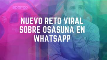 Nuevo reto viral sobre Osasuna en WhatsApp